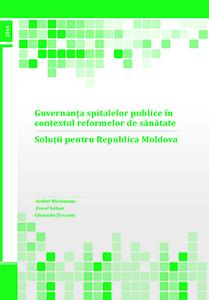 Guvernanța spitalelor publice în  contextul reformelor de sănătate:   soluții pentru Republica Moldova